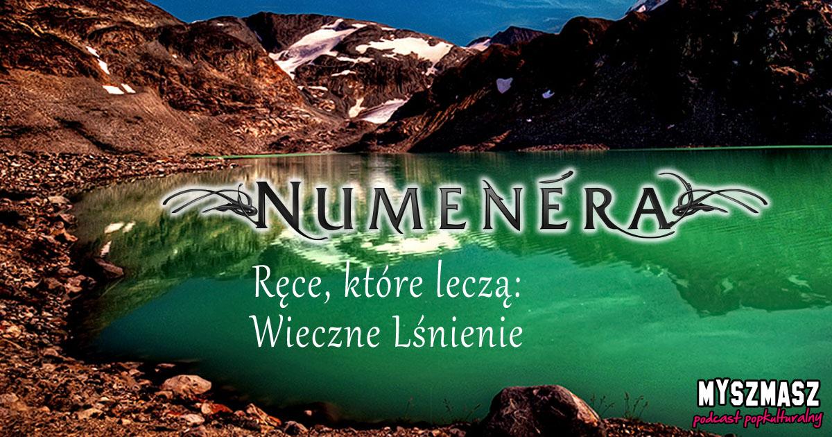 Numenera – Ręce, które leczą cz.3(ostatnia): Wieczne Lśnienie