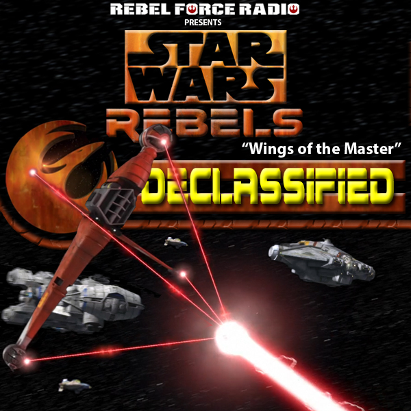 "Star Wars Rebels: Declassified ""Wings of the Master"""
