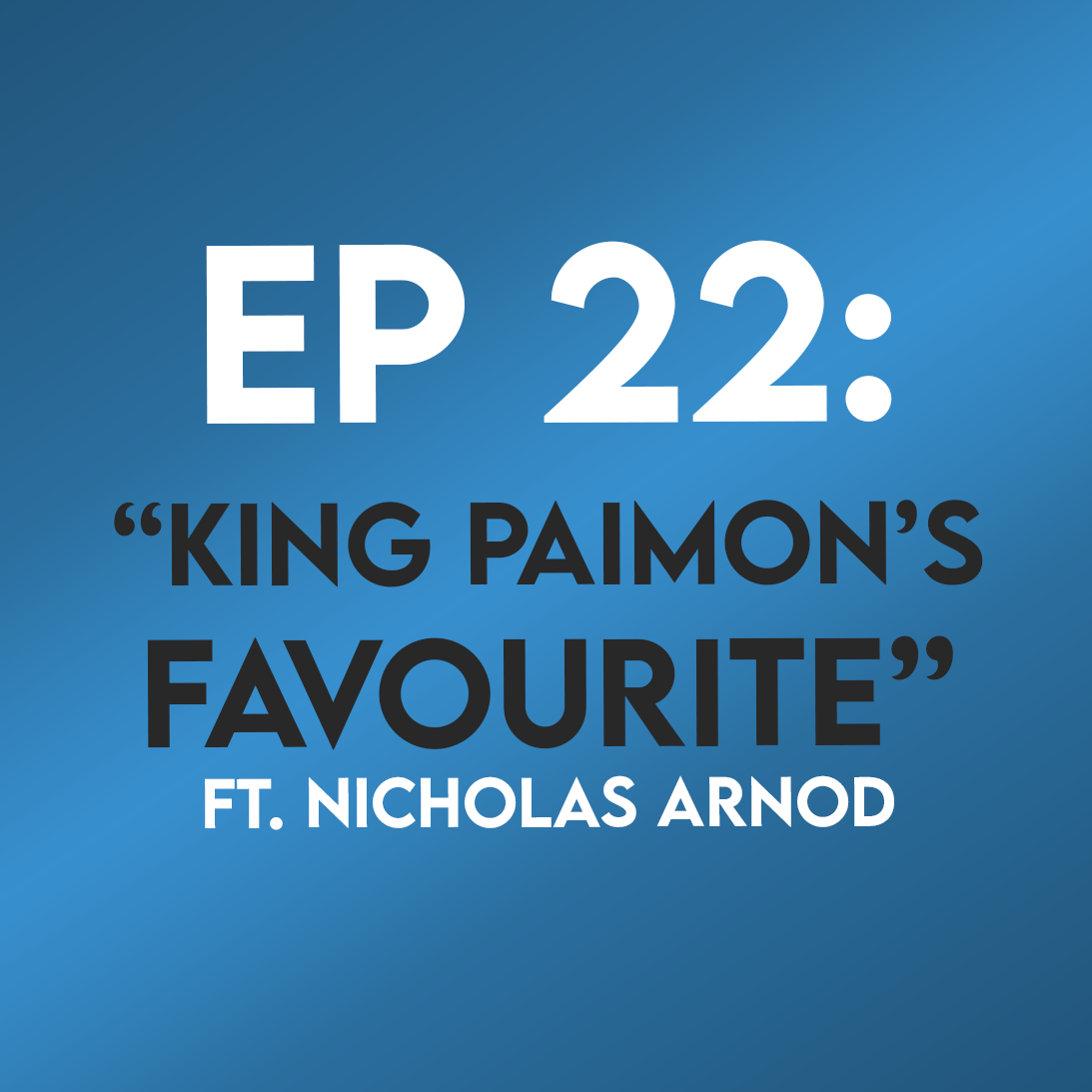 "Ep. 22 - ""King Paimon's Favourite"" (Hereditary) ft. Nicholas Arnold"