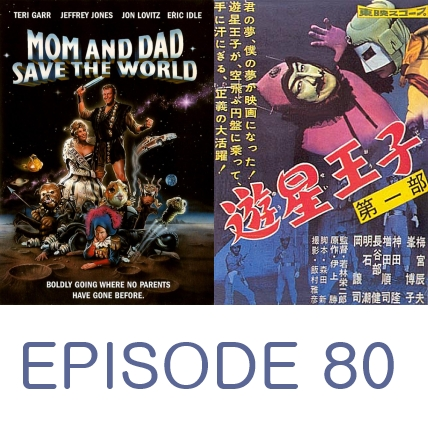 Episode 80 - Mom and Dad Save the World and the Prince of Space