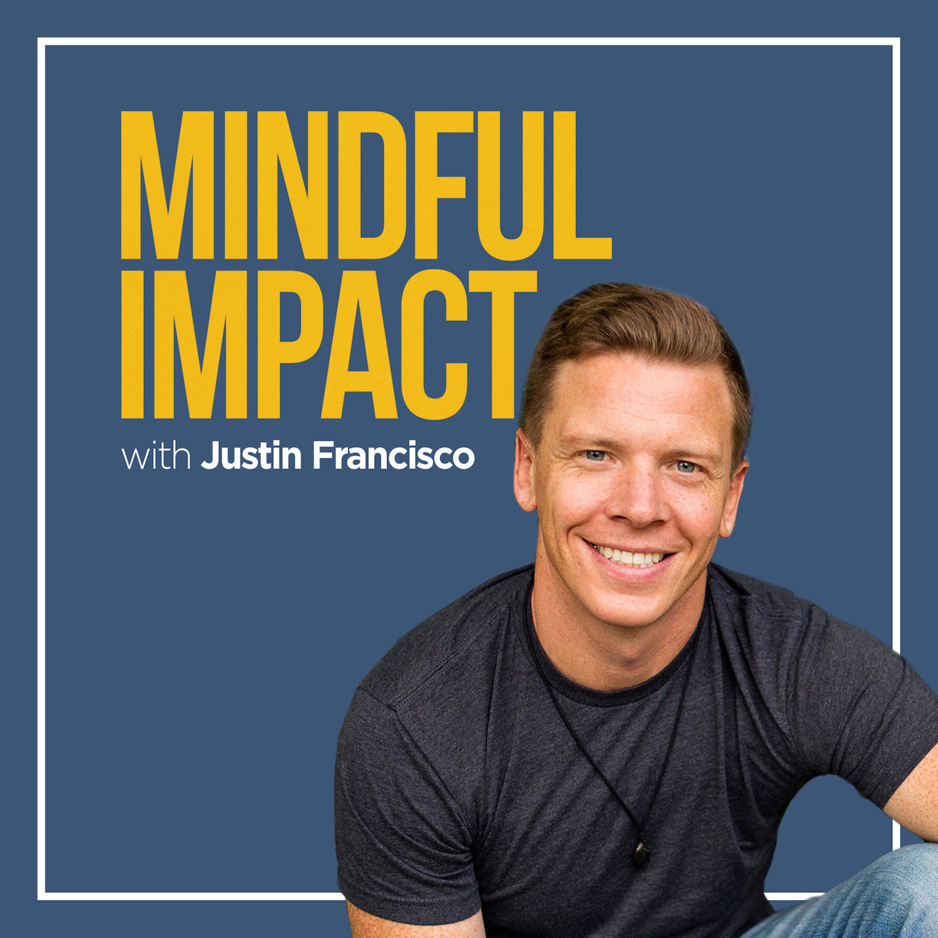 Mindful Impact with Justin Francisco show art