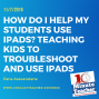 Artwork for How Do I Help My Students Use iPads? Helping Kids Troubleshoot iPads and Use Them Effectively