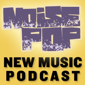 Noise Pop New Music Podcast Episode 1
