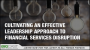Artwork for Cultivating an Effective Leadership Approach to Financial Services Disruption