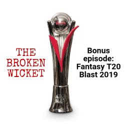 The Broken Wicket: Bonus: Fantasy T20 Blast 2019