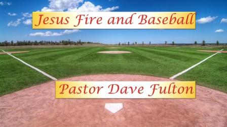 Jesus' Fire and Baseball