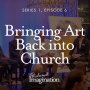 Artwork for Panel: Bringing Art Back into Church (S1 E6)