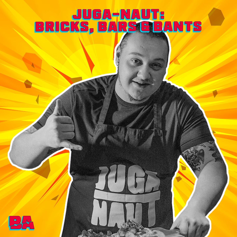 Juga-Naut Interview: Bricks, Bars & Bants