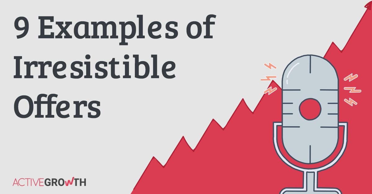 Irresistible Offers 4: 9 Examples of Irresistible Offers (and How They Could Have Gone Wrong)