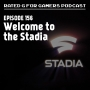 Artwork for Episode 156 - Welcome to the Stadia