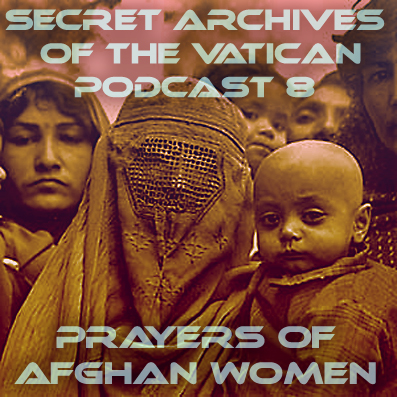 Secret Archives of the Vatican - podcast 8: Prayers of Afghan Women