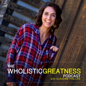 Wholistic Greatness with Claudine Phillips
