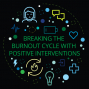 Artwork for Breaking the burnout cycle with positive interventions