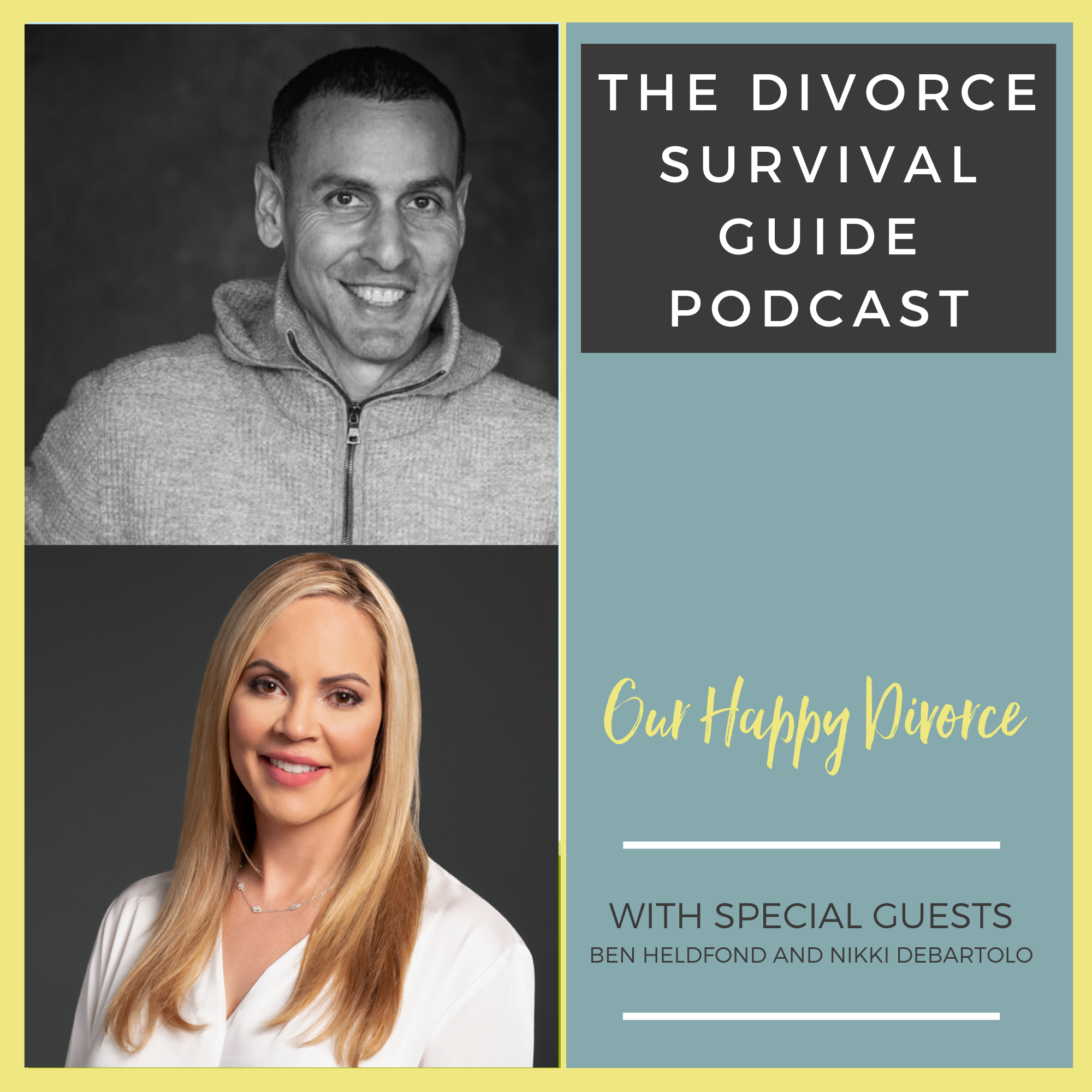 The Divorce Survival Guide Podcast - Our Happy Divorce with Ben Heldfond and Nikki DeBartolo