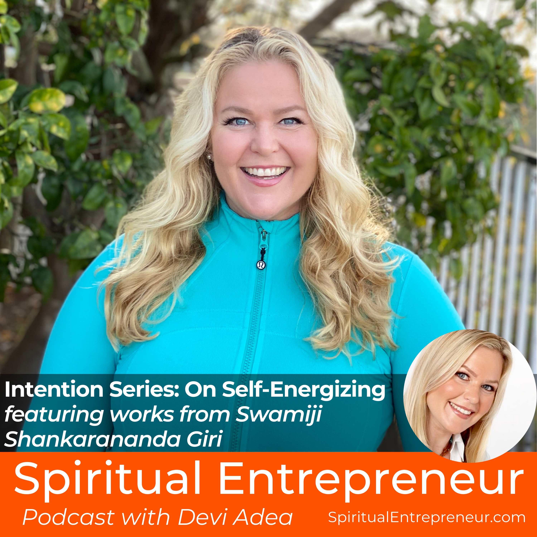 EP 256: Intention Series - On Self-Energizing featuring works from Swamiji Shankarananda Giri