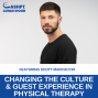 Artwork for EP 104: Changing the Culture & Guest Experience in Physical Therapy with Scott Marcaccio