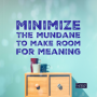 Artwork for 006 Minimize the Mundane to Make Room for Meaning
