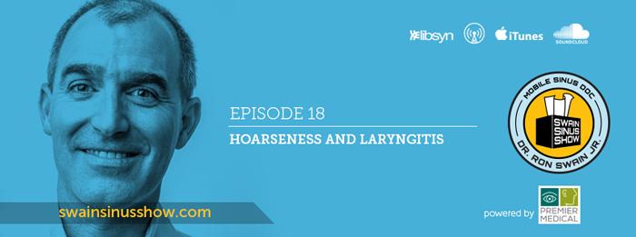 Swain Sinus Show | Ep18 | Hoarseness | Laryngitis