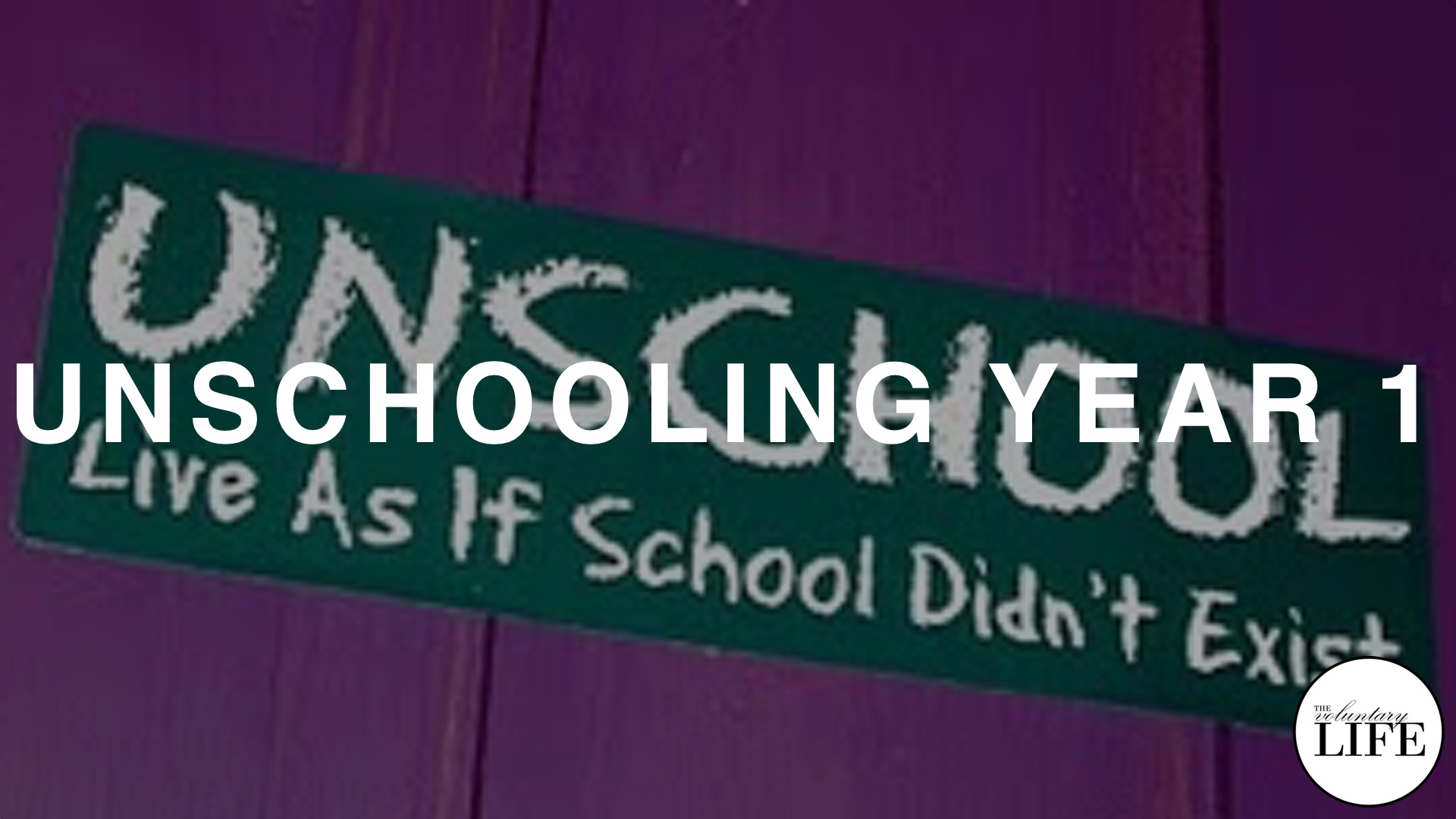 60 Unschooling Year 1