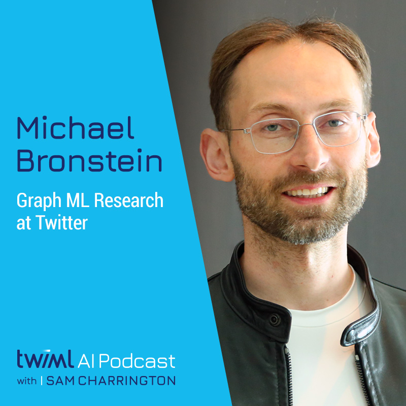 Graph ML Research at Twitter with Michael Bronstein - #394