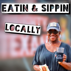 Eatin' and Sippin' Locally