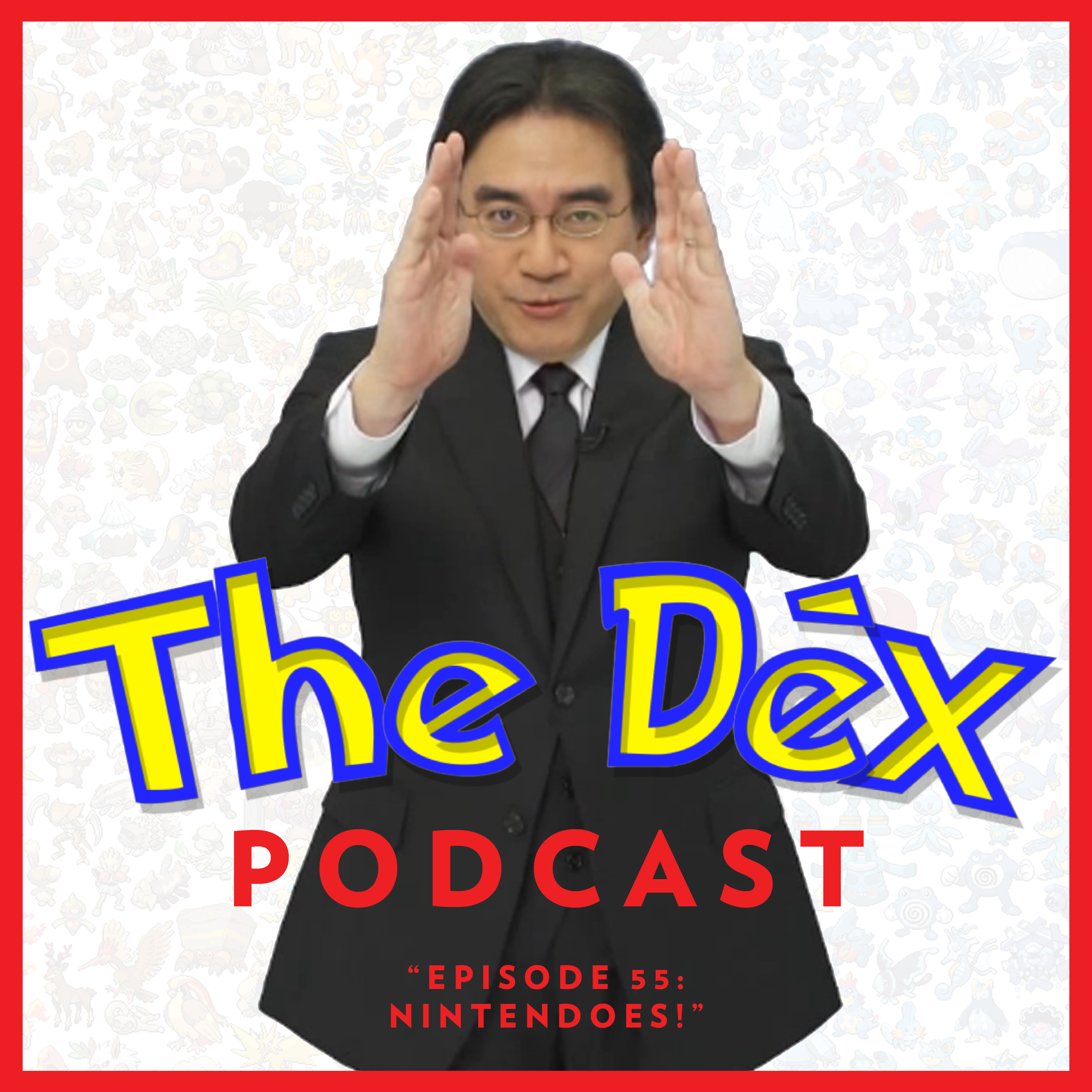 The Dex! Podcast #55: Nintendoes!