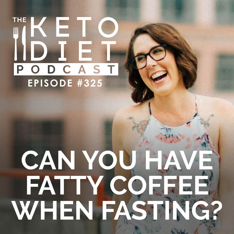 #325: Can You Have Fatty Coffee When Fasting?