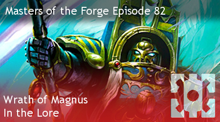 Masters of the Forge Episode 082 – Wrath of Magnus - In the Lore