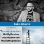 Artwork for Multiplica tus resultados con Marketing Online, con Tuko Alberto - MPE023 - Mentores para Emprendedores