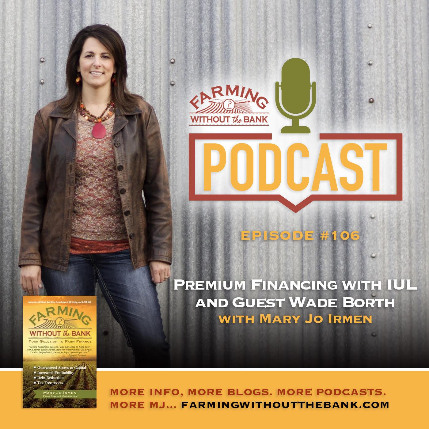 Ep. 106 - Premium Financing with IUL and Guest Wade Borth show art