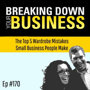 The Top 5 Wardrobe Mistakes Small Business People Make w/ Aja McClanahan