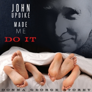 John Updike Made Me Do It by Donna George Storey