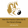 Artwork for How Our Practice Calms Ours & Our Horse's Energy