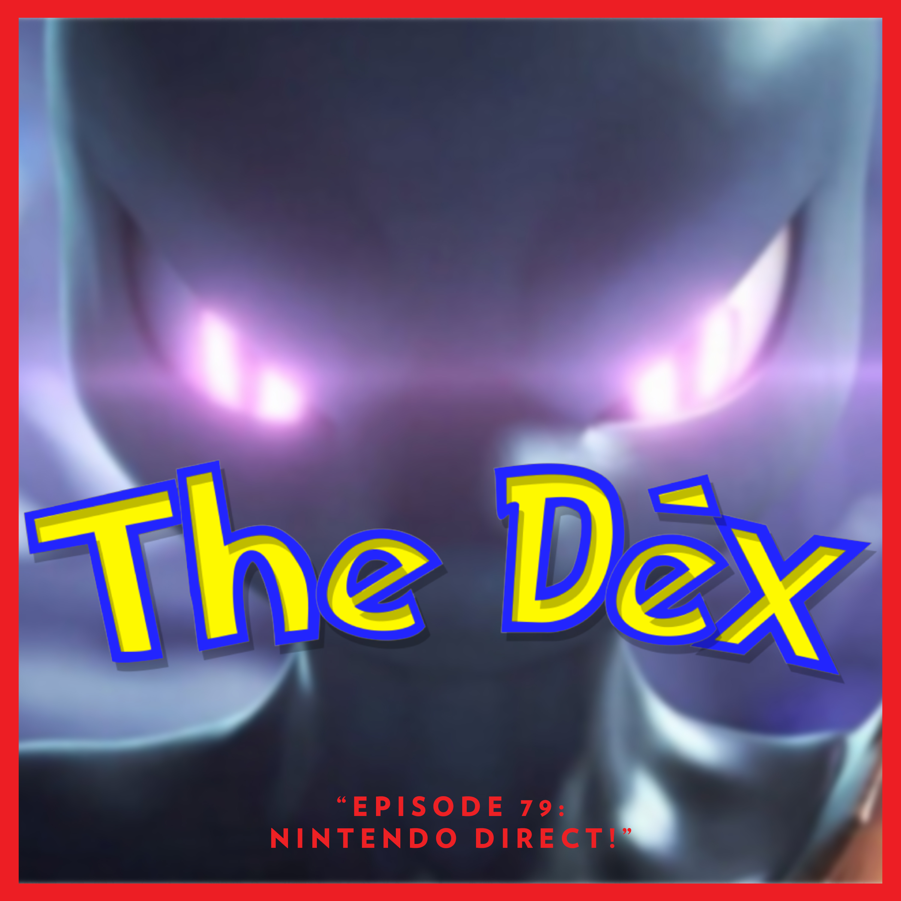 The Dex! Podcast #79: Nintendo Direct!