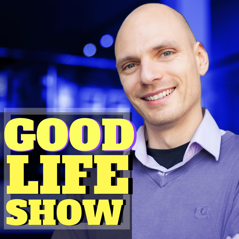 GOOD LIFE SHOW  Glück   Selbstbewusstsein   Zufriedenheit   Erfolg   Innere Ruhe  Selbstverwirklichung