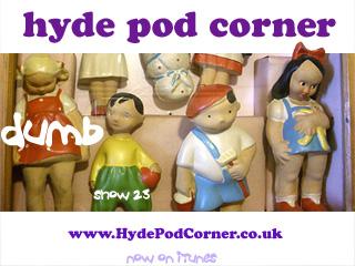 Hyde Pod Corner # 23 - Dumb