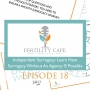 Artwork for Ep. 18 | Independent Surrogacy: Learn How Surrogacy Without An Agency IS Possible