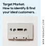 Artwork for Target Market- How to identify & find your ideal customers
