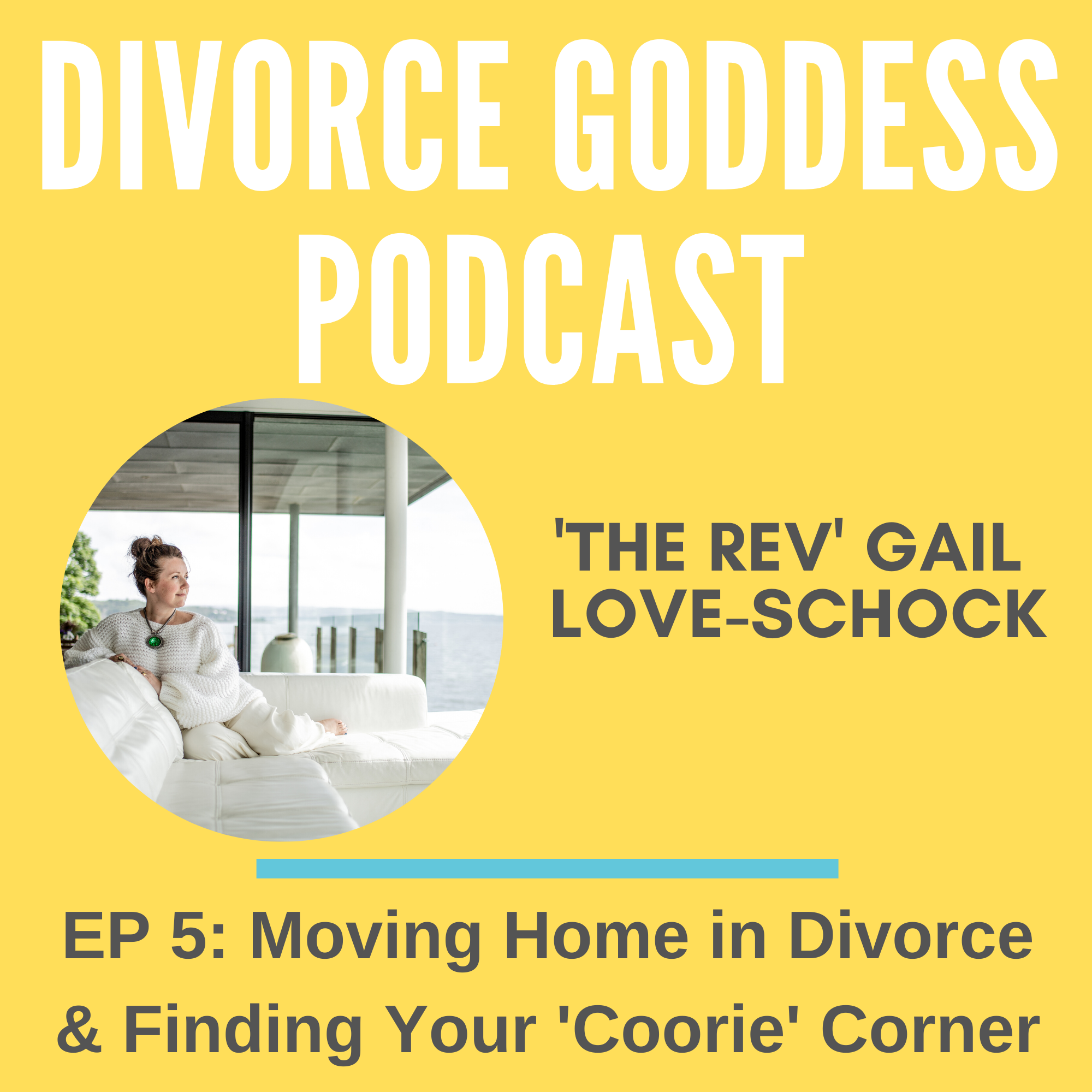 Divorce Goddess Podcast - EP 5 - Moving Home in Divorce and Finding Your 'Coorie' Corner