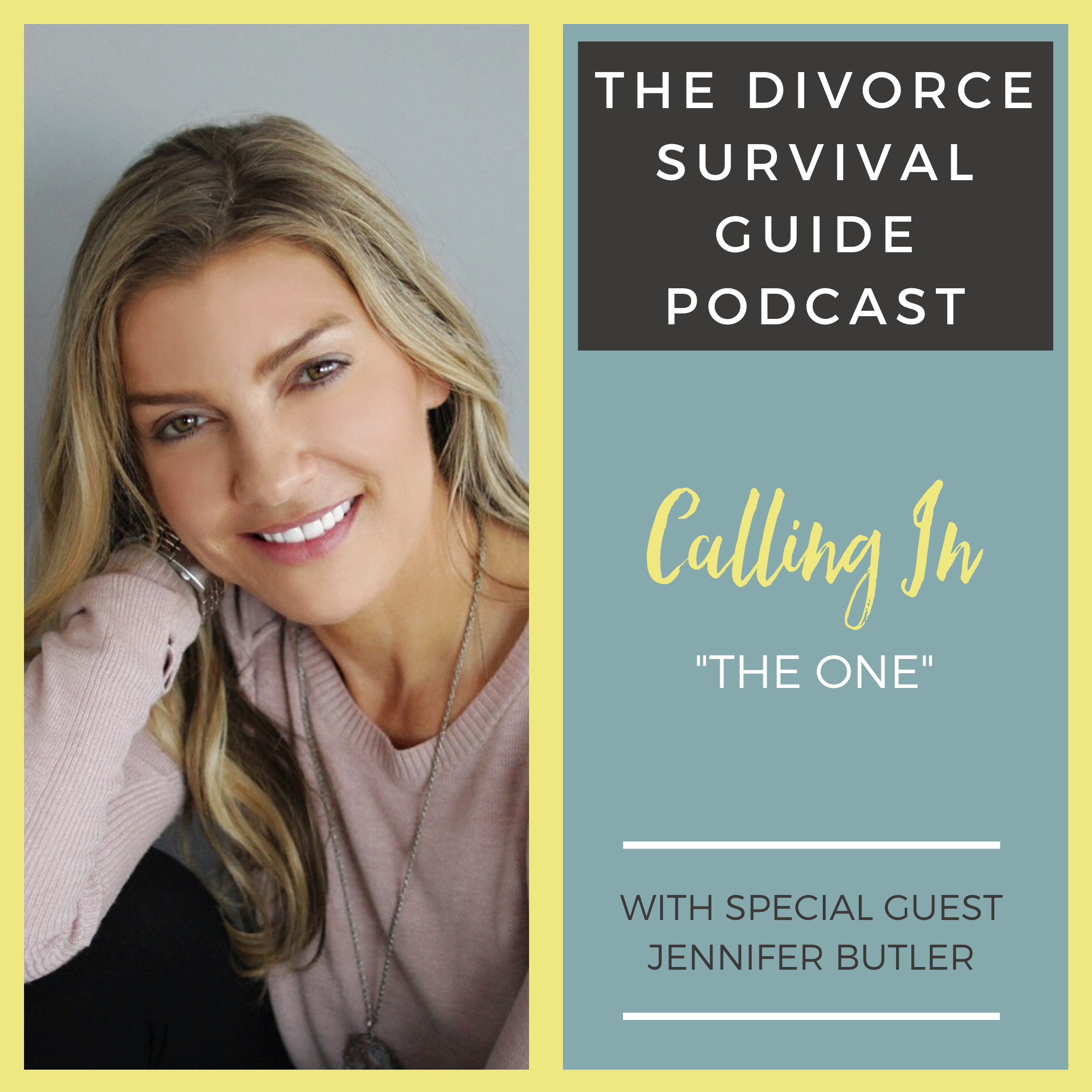 """The Divorce Survival Guide Podcast - Calling In """"The One"""" with Jennifer Butler"""