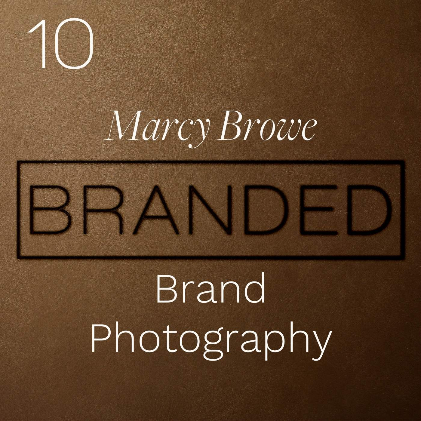 010 Marcy Browe: Brand Photography, Music, and Appreciation