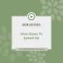 Artwork for SLOW DOWN TO SPEED UP