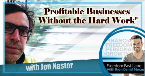John Nastor: Profitable Business Without Hard Work