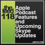 Artwork for 118 Apple Podcast Features and Upcoming Skype Updates