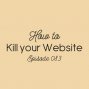 Artwork for Ep. 083: How to Kill Your Website
