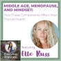 Artwork for Ep. 129 Middle Age, Menopause, and Mindset: How These Components Affect Your Thyroid Health with Elle Russ