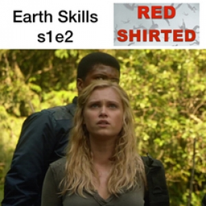 Earth Skills s1e2 -  Red Shirted: The 100 Podcast