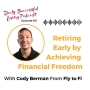 Artwork for Retiring Early by Achieving Financial Freedom With Cody Berman