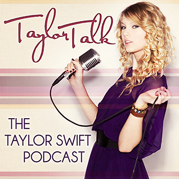 Taylor Talk: The Taylor Swift Podcast - Episode 48
