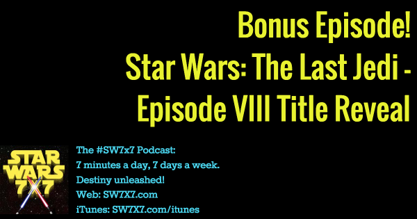 Star Wars: The Last Jedi (Bonus Episode!)